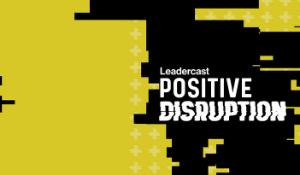Leadercast 2020 Positive Disruption