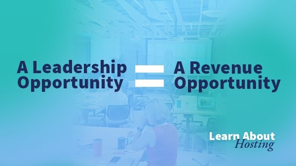 A Leadership opportunity = A Revenue Opportunity. Learn about hosting